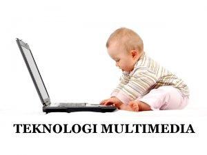 TEKNOLOGI MULTIMEDIA SEJARAH MULTIMEDIA Istilah multimedia berawal dari