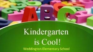 Kindergarten is Cool Weddington Elementary School Who are