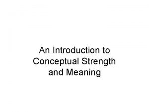 An Introduction to Conceptual Strength and Meaning Conceptual