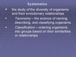 Systematics the study of the diversity of organisms