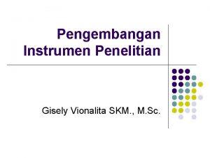Pengembangan Instrumen Penelitian Gisely Vionalita SKM M Sc