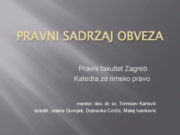 PRAVNI SADRAJ OBVEZA Pravni fakultet Zagreb Katedra za