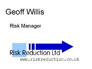 Geoff Willis Risk Manager Geoff Willis Juergen Mimkes