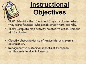 Instructional Objectives TLW Identify the 13 original English