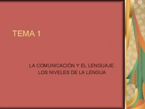 TEMA 1 LA COMUNICACIN Y EL LENGUAJE LOS