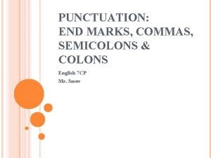 PUNCTUATION END MARKS COMMAS SEMICOLONS COLONS English 7