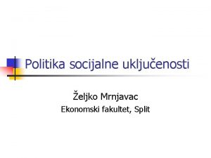 Politika socijalne ukljuenosti eljko Mrnjavac Ekonomski fakultet Split