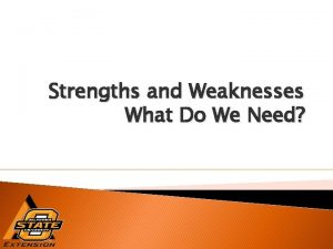 Strengths and Weaknesses What Do We Need It
