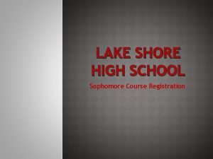 LAKE SHORE HIGH SCHOOL Sophomore Course Registration Selecting
