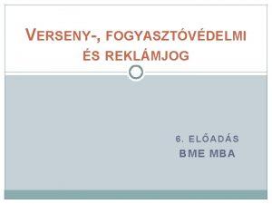 VERSENY FOGYASZTVDELMI S REKLMJOG 6 ELADS BME MBA