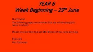 YEAR 6 th Week Beginning 29 June Hi