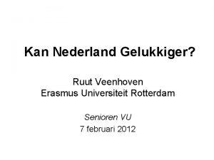 Kan Nederland Gelukkiger Ruut Veenhoven Erasmus Universiteit Rotterdam