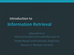 Introduction to Information Retrieval Adapted from Information Retrieval