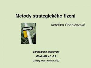 Metody strategickho zen Kateina Chabiovsk Strategick plnovn Pednka