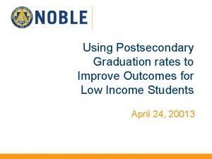 Using Postsecondary Graduation rates to Improve Outcomes for