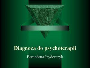 Diagnoza do psychoterapii Bernadetta Izydorczyk Plan wykadu Zagadnienia