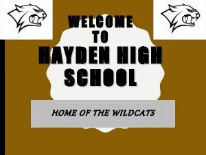 WELCOME TO HAYDEN HIGH SCHOOL HOME OF THE