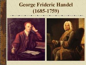 George Frideric Handel 1685 1759 George Fredric Handel