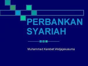PERBANKAN SYARIAH Muhammad Karebet Widjajakusuma BEBERAPA KENDALA Kelemahan