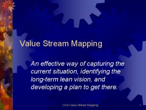 Value Stream Mapping An effective way of capturing