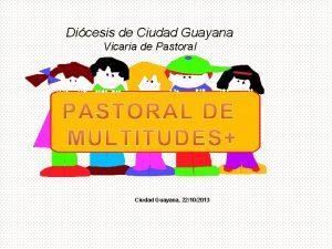 Dicesis de Ciudad Guayana Vicaria de Pastoral Ciudad