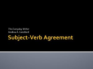 The Everyday Writer Andrea A Lunsford SubjectVerb Agreement