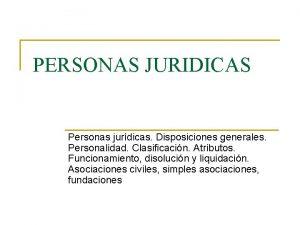 PERSONAS JURIDICAS Personas jurdicas Disposiciones generales Personalidad Clasificacin