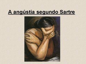 A angstia segundo Sartre As escolhas Cada escolha