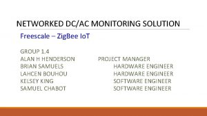 NETWORKED DCAC MONITORING SOLUTION Freescale Zig Bee Io