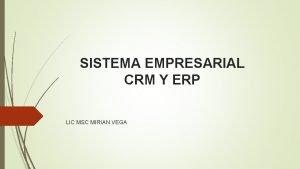 SISTEMA EMPRESARIAL CRM Y ERP LIC MSC MIRIAN