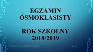 EGZAMIN SMOKLASISTY ROK SZKOLNY 20182019 OPRACOWANIE ZOFIA ROSTEK
