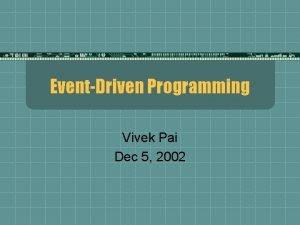 EventDriven Programming Vivek Pai Dec 5 2002 Gedanken