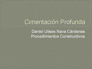 Cimentacin Profunda Daniel Ulises Nava Crdenas Procedimientos Constructivos