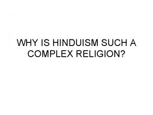 WHY IS HINDUISM SUCH A COMPLEX RELIGION HINDUISM