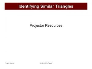 Identifying Similar Triangles Projector Resources Projector resources Identifying