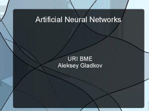Artificial Neural Networks URI BME Aleksey Gladkov Introduction