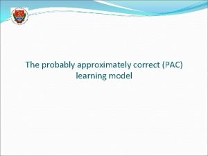 The probably approximately correct PAC learning model PAC
