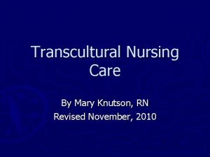 Transcultural Nursing Care By Mary Knutson RN Revised