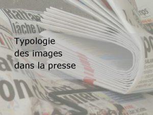 Typologie des images dans la presse Des images