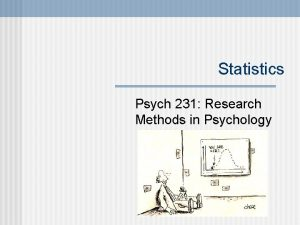 Statistics Psych 231 Research Methods in Psychology n