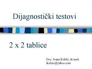 Dijagnostiki testovi 2 x 2 tablice Doc Ivana