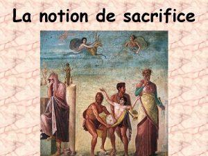 La notion de sacrifice Lhistoire des religions montre
