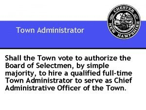 Town Administrator Shall the Town vote to authorize