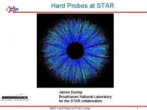 STAR Hard Probes at STAR James Dunlop Brookhaven