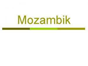 Mozambik O Mozambiku p p p Uradno Republika