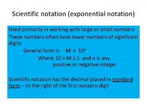 Scientific notation exponential notation Used primarily in working