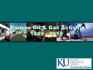 Kansas Oil Gas Activity 1889 2012 Kansas Historical
