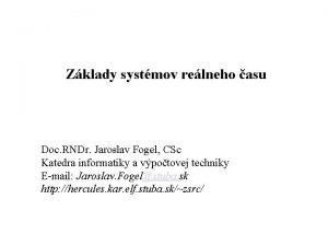 Zklady systmov relneho asu Doc RNDr Jaroslav Fogel