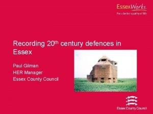 Recording 20 th century defences in Essex Paul