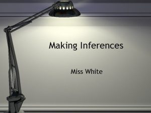 Making Inferences Miss White Inference Take what you